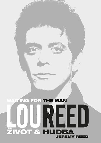 Lou Reed: Waiting for the Man – Život a hudba
